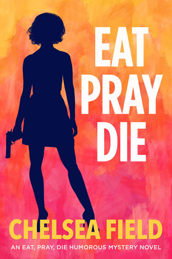Eat Pray Die, Book One of the Eat Pray Die Humorous Mystery Series