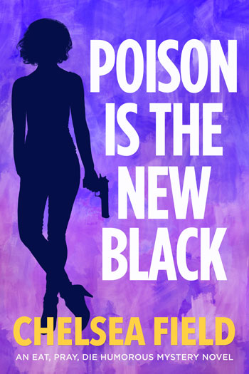 Poison is the New Black, Book Three of the Eat Pray Die Humorous Mystery Series