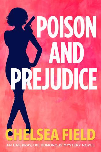 Poison and Prejudice, Book Four of the Eat Pray Die Humorous Mystery Series