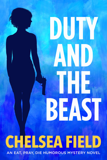 Duty and the Beast, Book Five of the Eat Pray Die Humorous Mystery Series