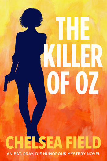 The Killer of Oz, Book Six of the Eat Pray Die Humorous Mystery Series